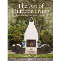 The Art of Outdoor Living: Gardens for Entertaining Family and Friends by Scott Shrader, 9780847863594
