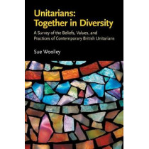 Unitarians: Together in Diversity: A Survey of the Beliefs, Values, and Practices of Contemporary British Unitarians by Sue Woolley, 9780853190905