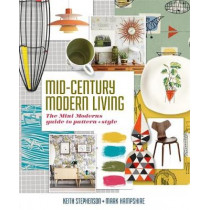 Mid-Century Modern Living: The Mini Modern's Guide to Pattern and Style by Keith Stephenson, 9780857835215