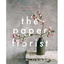 The Paper Florist: Create and display stunning paper flowers by Suzi Mclaughlin, 9780857835376