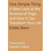 One Simple Thing: A New Look at the Science of Yoga and How it Can Transform Your Life by Eddie Stern, 9780865478398