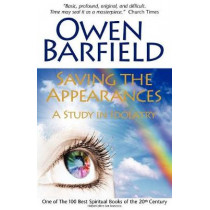 Saving the Appearances: A Study in Idolatry by Owen Barfield, 9780955958281