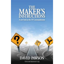 The Maker's Instructions: A New Look at the 10 Commandments by David Pawson, 9780957529069