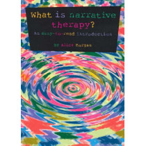What is Narrative Therapy?: An Easy to Read Introduction by Alice Morgan, 9780957792906