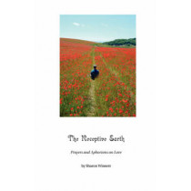 The Receptive Earth: Prayers and Aphorisms on Love by Sharon L Winnett, 9780978719319