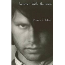 Summer with Morrison: The Early Life and Times of James Douglas Morrison by Dennis C Jakob, 9780981714387