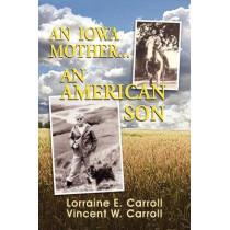 An Iowa Mother...an American Son by Lorraine E Carroll, 9780982300244