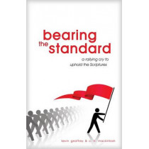 Bearing the Standard: A Rallying Cry to Uphold the Scriptures by Kevin Geoffrey, 9780983726326