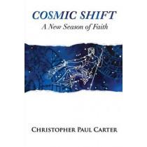 Cosmic Shift: A New Season of Faith by Christopher Paul Carter, 9780988337060