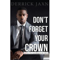Don't Forget Your Crown: Self-Love Has Everything to Do with It. by Derrick Jaxn, 9780991033676