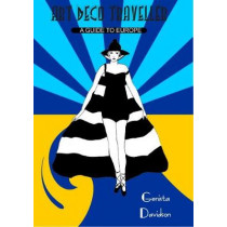 Art Deco Traveller: A Guide to Europe by Genista Davidson, 9780993414633