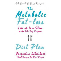 The Metabolic Fat-loss Diet Plan: Lose up to a Stone on the 28-Day Program by Jacqueline Whitehart, 9780995531864