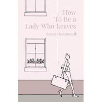 How To Be a Lady Who Leaves by Emma Heptonstall, 9780995739048