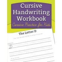 Cursive Handwriting Workbook: Cursive Practice for Kids by Handwriting Workbooks for Kids, 9780996275408