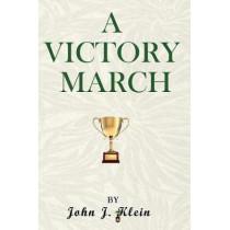 A Victory March by John J Klein, 9780997168785