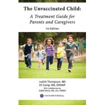 The Unvaccinated Child: A Treatment Guide for Parents and Caregivers by Eli Camp Nd Dhanp, 9780999516522