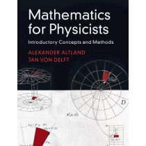 Mathematics for Physicists: Introductory Concepts and Methods by Alexander Altland, 9781108471220
