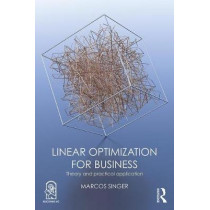 Linear Optimization for Business: Theory and practical application by Marcos Singer, 9781138491755