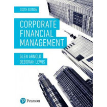 Corporate Financial Management 6th Edition by Glen Arnold, 9781292140445