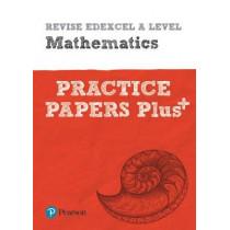 Revise Edexcel A level Mathematics Practice Papers Plus: for the 2017 qualifications, 9781292213262