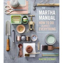 Martha Manual: How to do (Almost) Everything by Martha Stewart, 9781328927323