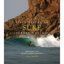 Fifty Places to Surf Before You Die: Surfing Experts Share the World's Greatest Destinations by Chris Santella, 9781419734564
