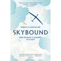Skybound: A Journey In Flight by Rebecca Loncraine, 9781447273875