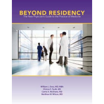 Beyond Residency: The New Physician's Guide to the Practice of Medicine by William L. Doss, M.D., M.B.A., 9781469633985