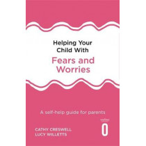 Helping Your Child with Fears and Worries 2nd Edition: A self-help guide for parents by Cathy Creswell, 9781472138613