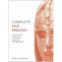 Complete Old English: A Comprehensive Guide to Reading and Understanding Old English, with Original Texts by Mark Atherton, 9781473627925