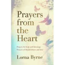Prayers from the Heart: Prayers for help and blessings, prayers of thankfulness and love by Lorna Byrne, 9781473635937