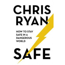 Safe: How to stay safe in a dangerous world: Survival techniques for everyday life from an SAS hero by Chris Ryan, 9781473664364