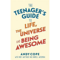 The Teenager's Guide to Life, the Universe and Being Awesome by Andy Cope, 9781473679429