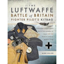 The Luftwaffe Battle of Britain Fighter Pilots' Kitbag: An Ultimate Guide to Uniforms, Arms and Equipment from the Summer of 1940 by Mark Hillier, 9781473849952