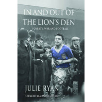 In and Out of the Lion's Den: Poverty, War and Football by Julie Ryan, 9781481081993