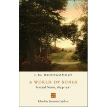 A World of Songs: Selected Poems, 1894-1921 by L.M. Montgomery, 9781487505097