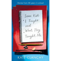 Some Kids I Taught and What They Taught Me by Kate Clanchy, 9781509840298