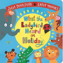 What the Ladybird Heard on Holiday by Julia Donaldson, 9781509892495