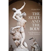 The State and the Body: Legal Regulation of Bodily Autonomy by Elizabeth Wicks, 9781509928859