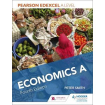 Pearson Edexcel A level Economics A Fourth Edition by Peter Smith, 9781510449596