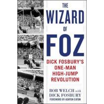 The Wizard of Foz: Dick Fosbury's One-Man High-Jump Revolution by Bob Welch, 9781510736191