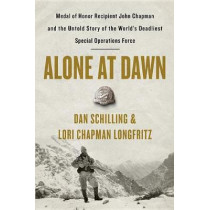 Alone at Dawn: Medal of Honor Recipient John Chapman and the Untold Story of the World's Deadliest Special Operations Force by Dan Schilling, 9781538729656
