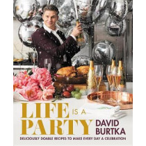 Life Is a Party: Deliciously Doable Recipes to Make Every Day a Celebration by David Burtka, 9781538729892