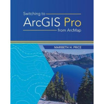 Switching to ArcGIS Pro from ArcMap by Maribeth Price, 9781589485440