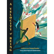 A Velocity of Being: Letters to A Young Reader by Maria Popova, 9781592702282
