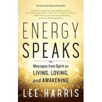 Energy Speaks: Messages from Spirit on Living, Loving, and Awakening by Lee Harris, 9781608685950