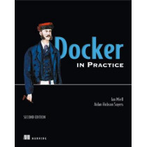 Docker in Practice, Second Edition by Ian Miell, 9781617294808