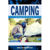 Camping Essentials: A Waterproof Folding Pocket Guide for Beginning & Experienced Campers by James Kavanagh, 9781620053034
