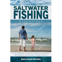 Saltwater Fishing Essentials: A Waterproof Folding Guide to Gear, Techniques & Useful Tips by James Kavanagh, 9781620053065