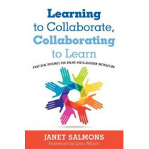 Learning to Collaborate, Collaborating to Learn: Practical Guidance for Online and Classroom Instruction by Janet Salmons, 9781620368053